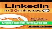 [DOWNLOAD] PDF LinkedIn In 30 Minutes (2nd Edition): How to create a rock-solid LinkedIn profile