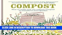 Read Now Compost: How to make and use organic compost to transform your garden PDF Book