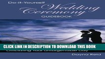 [Read] Ebook Do-It-Yourself Wedding Ceremony Guidebook: Choosing the Perfect Words and Officiating
