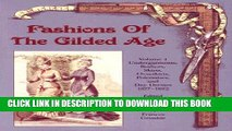 [Read] Ebook Fashions of the Gilded Age, Volume 1:  Undergarments, Bodices, Skirts, Overskirts,