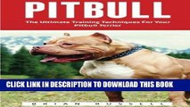 Read Now Pitbull: The Ultimate Training Techniques For Your Pitbull Terrier (Pitbull Dog, Pitbull