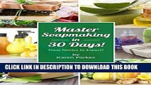 Read Now Soapmaking: Master Soap making In 30 Days! (Soap Making, Soap Making Books, Soap Making