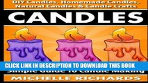 [Read] Ebook Candles: Simple Guide To Candle Making - DIY Candles, Homemade Candles, Natural