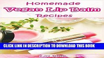 Read Now Homemade Vegan Lip balm Recipes: DIY Fun And Easy Organic Homemade Vegan Lip Balm Recipes