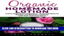 Read Now Organic Homemade Lotion: Lotion Making For Beginners - Amazing Natural Recipes For