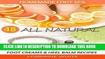 Read Now Homemade Foot Spa   48 All Natural Foot Soak, Foot Scrubs, Foot Creams   Heel Balms  Foot