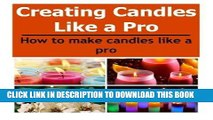 [Read] PDF Candles:  Creating Candles Like a Pro: How to Make Candles Like a Pro: (Candles -