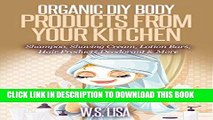 [Read] Ebook Organic DIY Body Products From Your Kitchen: Natural Homemade Organic Recipes for