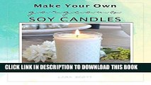 [Read] Ebook Make Your Own Gorgeous Soy Candles: A must-have guide to making soy candles, melts