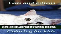 Read Now Coloring for kids Cats and kittens: A lovely coloring book young kids to color on cats