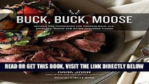 [EBOOK] DOWNLOAD Buck, Buck, Moose: Recipes and Techniques for Cooking Deer, Elk, Moose, Antelope