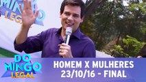 Homens X Mulheres - 23.10.16 - Final