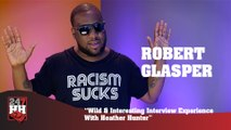 Robert Glasper - Wild & Interesting Interview Experience With Heather Hunter (247HH Exclusive)  (247HH Wild Tour Stories)