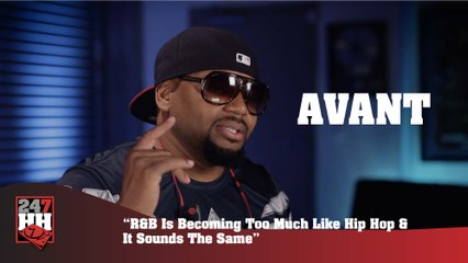 Avant - R&B Is Becoming Too Much Like Hip Hop, And Sounds The Same (247HH Exclusive) (247HH Exclusive)