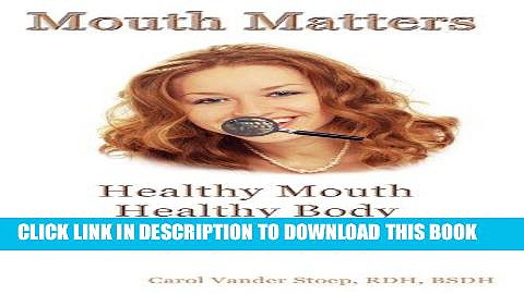 [Free Read] Mouth Matters; Healthy Mouth, Healthy Body: How Your Mouth Ages Your Body and What YOU