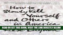 [Free Read] How to Slowly Kill Yourself and Others in America Full Online
