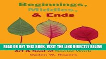 [Free Read] Beginnings, Middles,   Ends: Sideways Stories on the Art   Soul of Social Work Free