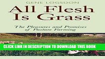 [DOWNLOAD] PDF All Flesh Is Grass: The Pleasures and Promises of Pasture Farming New BEST SELLER