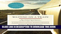 [Free Read] Waiting on a Train: The Embattled Future of Passenger Rail Service Free Download
