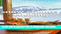 Read Now Snow Country Cooking: Good Food for the Great Outdoors (Williams-Sonoma Outdoors)
