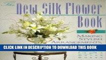 [Free Read] The New Silk Flower Book: Making Stylish Arrangements, Wreaths   Decorations Full