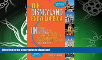 READ BOOK  The Disneyland Encyclopedia: The Unofficial, Unauthorized, and Unprecedented History