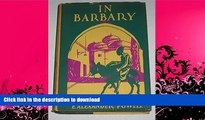 READ BOOK  In Barbary; Tunisia, Algeria, Morocco and the Sahara, FULL ONLINE