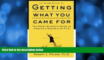 eBook Download Getting What You Came For: The Smart Student s Guide to Earning an M.A. or a Ph.D.