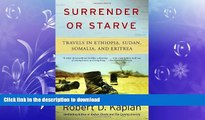 FAVORITE BOOK  Surrender or Starve: Travels in Ethiopia, Sudan, Somalia, and Eritrea by Robert D.