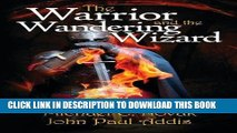 Read Now The Warrior and the Wandering Wizard (The Way of the Wandering Wizard Series) (Volume 2)