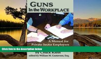 Deals in Books  Guns in the Workplace: A Manual for Private Sector Employers and Employees
