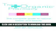 [New] Ebook The Organic® Pharmacy: The Complete Guide to Natural Health and Beauty Free Online