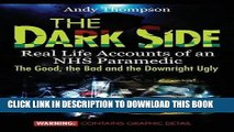 [New] Ebook The Dark Side: Real Life Accounts of an NHS Paramedic the Good, the Bad and the