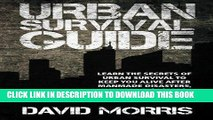 [New] Ebook Urban Survival Guide: Learn The Secrets Of Urban Survival To Keep You Alive After