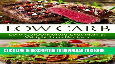 [Ebook] Low Carb: Low Carbohydrate Diet Plan   Weight Loss Recipes (Low Carb, Low Carb Diet, Low