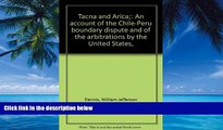 Big Deals  Tacna and Arica: An Account of the Chile-Peru Boundary Dispute and of the Arbitrations
