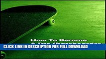 [New] Ebook How To Become A Pro Skateboarder: Becoming A Professional In The Skateboarding World