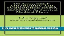 [New] Ebook US Army, SELF-AID/BUDDY-AID, SUBCOURSE IS0877, EDITION A, Survival Medical Manual Free