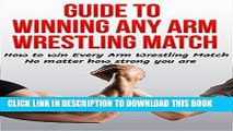 [New] Ebook Guide to Winning Any Arm Wrestling Match: How to win Every Arm Wrestling Match no