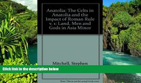Must Have  Anatolia: Land, Men, and Gods in Asia Minor Volume I: The Celts in Anatolia and the