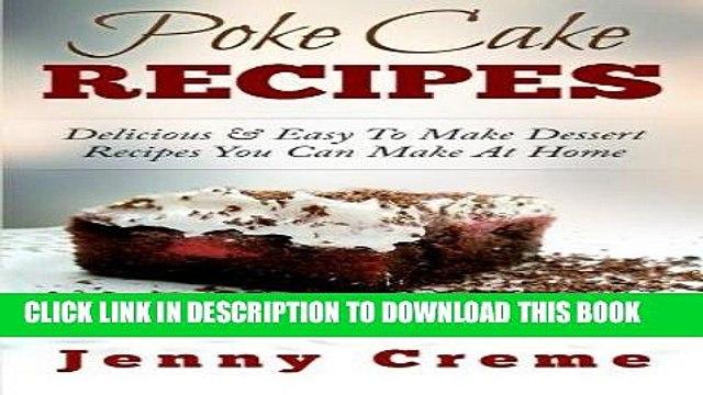 [PDF] Poke Cake Recipes: Delicious   Easy To Make Dessert Recipes You Can Make At Home Popular