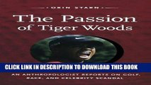 [New] Ebook The Passion of Tiger Woods: An Anthropologist Reports on Golf, Race, and Celebrity