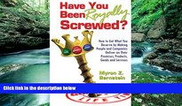 READ NOW  Have You Been Royally Screwed? How to Get What You Deserve By Making People and