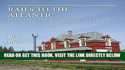 free ebook rails to the atlantic exploring the railway heritage of quebec and the atlantic