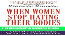 [New] Ebook When Women Stop Hating Their Bodies: Freeing Yourself from Food and Weight Obsession