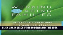 [New] Ebook Working with Aging Families: Therapeutic Solutions for Caregivers, Spouses,   Adult