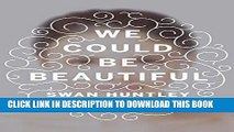 [Free Read] We Could Be Beautiful: A Novel Free Online