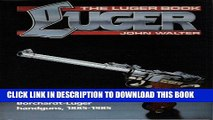 Read Now LUGER - THE LUGER BOOK - THE ENCYCLOPEDIA OF THE BORCHARDT AND BORCHARDT-LUGER