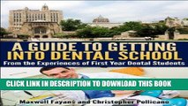Read Now A Guide To Getting Into Dental School: From the Experiences of First Year Dental Students