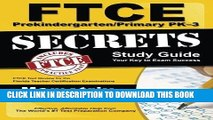 Read Now FTCE PreKindergarten/Primary PK-3 Secrets Study Guide: FTCE Test Review for the Florida